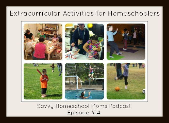 Extracurricular Activities for Homeschoolers, Savvy Homeschool Moms Podcast