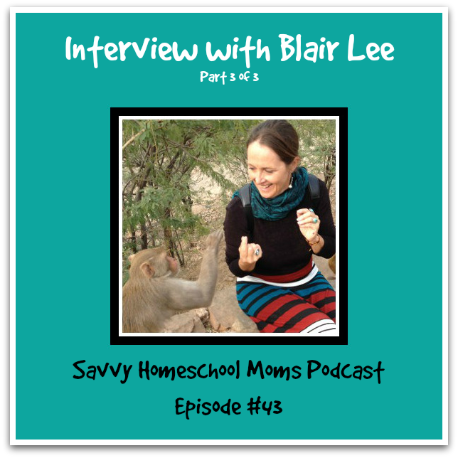 Savvy Homeschool Moms Podcast, episode #43, Interview with Blair Lee