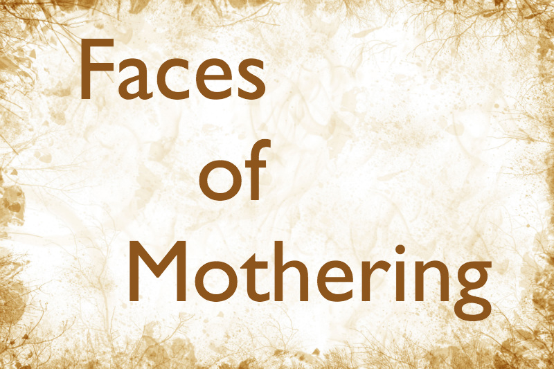 Faces of Mothering