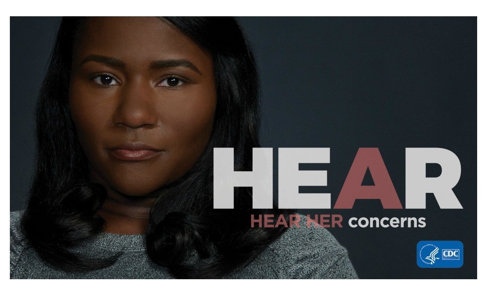 The CDC launched their Hear Her campaign to help reduce maternal mortality rates