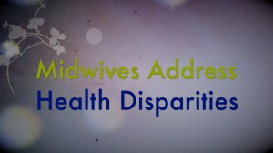 Midwives Address Health Disparities:  Video #3 from I am a Midwife