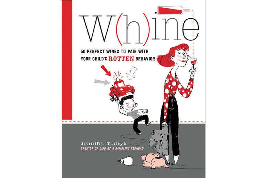 "Jennifer Todryk's new book ""50 Perfect W(h)ines To Pair With Your Child's Rotten Behavior."""